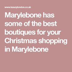 Marylebone has some of the best boutiques for your Christmas shopping in Marylebone