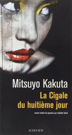Amazon.fr - La Cigale du Huitième Jour - Kakuta Mitsuyo, Roman traduit du japonais pas Isabelle SAKAÏ - Livres