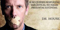 Si no quieres respuestas SARCÁSTICAS, No hagas preguntas ESTUPIDAS.  Dr. House... House Md, Hugh Laurie, True Words, True Quotes, Law Of Attraction, Philosophy, Quotations, Funny Memes, Mindfulness