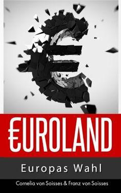 Euroland: Europas Wahl von Soisses Verlag und weiteren, http://www.amazon.de/dp/0615991874/ref=cm_sw_r_pi_dp_4Qnltb0J0ARP2