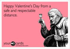 Funny Valentine's Day Ecard: Happy Valentine's Day from a safe and respectable distance.