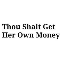 The Millionairess of Pennsylvania:  Thou shall get her own money (success quote)