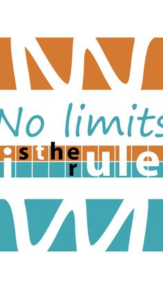 'No limits is the rule'