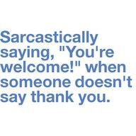 I do this especially to people that do not say thank you for holding the door!