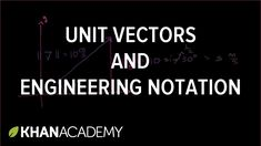 Unit vectors and engineering notation | Two-dimensional motion | Physics...