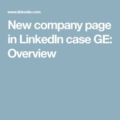 New company page in LinkedIn case GE: Overview