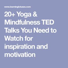 20+ Yoga & Mindfulness TED Talks You Need to Watch for inspiration and motivation
