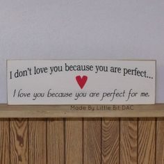 I Don't Love You Because You Are Perfect... I Love You Because You Are Perfect For Me  Although he's pretty close to perfect. ❤❤❤❤