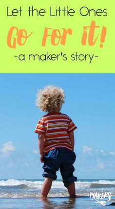 Let the Little Ones Go for it! A Maker's Story mamahoodmakers.com