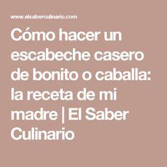 Cómo hacer un escabeche casero de bonito o caballa: la receta de mi madre   El Saber Culinario