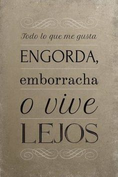 ME GUSTA, ME EMBORRACHA Y HASTA QUE ME ENGORDE.! ;) Aunque viva lejos :(
