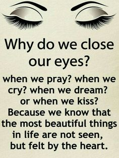 ☆The most beautiful things or people in life are not seen, but feel by heart. Quotes Mind, Eye Quotes, Quotes Thoughts, Smile Quotes, Woman Quotes, Close Eyes Quotes, Wisdom Quotes, Qoutes, People Quotes