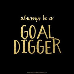 Be proud to be a goal digger. /levoleague/ http://www.levo.com