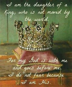 I am the daughter of a KING, who is not moved by the world. For my GOD is with me and goes before me. I do not fear because I am HIS. Olivia-this is so you. I feel like I need to frame this for you! Jesus and a crown Adonai Elohim, Fashion Bubbles, Gods Love, My Love, Great Love, A Course In Miracles, Daughters Of The King, Daughters Room, Just Dream