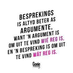 Besprekings is altyd beter as argumente. Want 'n argument is om uit te vind wié reg is, en 'n bespreking is om uit te vind wát reg is. Qoutes, Funny Quotes, What Are Rights, Afrikaans, Wise Words, Love Story, Verses, Our Wedding, How To Find Out