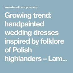 Growing trend: handpainted wedding dresses inspired by folklore of Polish highlanders – Lamus Dworski Polish Wedding, Highlanders, Folklore, New Trends, Hand Painted, Inspired, Wedding Dresses, Bride Dresses, Bridal Gowns