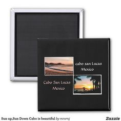 Sun up,Sun Down Cabo is beautiful 2 Inch Square Magnet