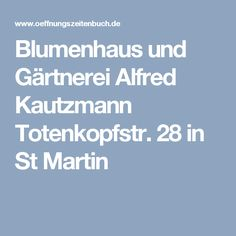 Blumenhaus und Gärtnerei Alfred Kautzmann Totenkopfstr. 28 in St Martin
