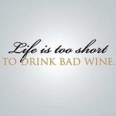 One of my favorite discoveries at WorldMarket.com: Life is Too Short to Drink Bad Wine Vinyl Wall Decal