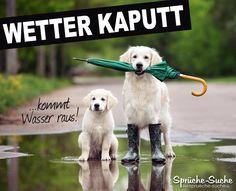 """""""Wetter kaputt - kommt Wasser raus!"""" ➔ Die schönsten Sprüche & Spruchbilder gibt's hier!"""
