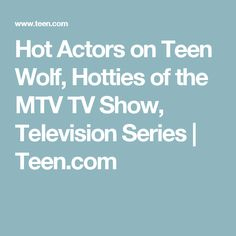 Hot Actors on Teen Wolf, Hotties of the MTV TV Show, Television Series   Teen.com