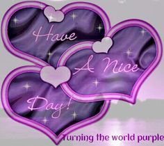 "THESE PLEASURABLE PURPLE HEARTS HAVE WORDS ON THEM. THERE ARE OTHER WORDS OUTSIDE OF THESE HEARTS SO I WILL DO THE WHOLE MESSAGE AT ONCE. IT READS "" Have A Nice Day! Turning the world purple."""