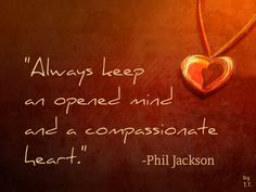 Always keep an open mind and a compassionate heart. User Quotes, Twitter Quotes, Phil Jackson, Fun Sayings, Always Remember You, Say That Again, Grateful Heart, Words Worth, Speak The Truth