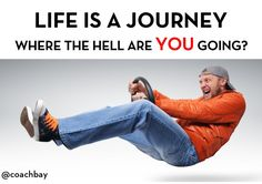 LIFE IS A JOURNEY by Coach Bay via slideshare