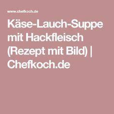 Käse-Lauch-Suppe mit Hackfleisch (Rezept mit Bild) | Chefkoch.de