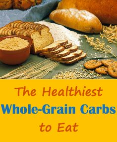 The Healthiest Whole Grain Carbs