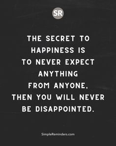 Never Expect Anything, Simple Reminders, Disappointment, Love, Daily Quotes, The Secret, Wise Words, Wisdom, Thoughts