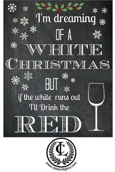 Wine Quotes Dreaming of White Christmas but if white runs out...