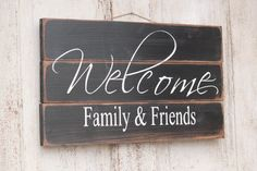 Welcome Family and Friends wood sign  This wooden sign is made from pine, and measures 11 W x 24 L. It reads Welcome family and Friends. The front