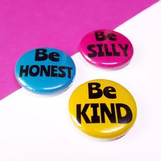 Cute Badges - Be Silly, Be Honest, Be Kind Button Badges - Motivational Badges - Colourful Badge Set Button Badge, Pin Button, Felt Brooch, Metal Pins, My Collection, Pin Badges, Life Is Good, Hot Pink, Stationery