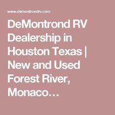 DeMontrond RV Dealership in Houston Texas | New and Used Forest River, Monaco…