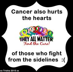 Cancer also hurts the hearts of those who fight from the sidelines