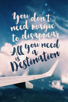 You don't need magic to disappear. All you need is a destination. thedailyquotes.com
