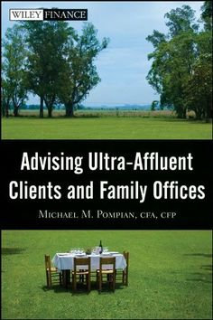 Advising Ultra-Affluent Clients and Family Offices (Wiley Finance) by Michael M. Pompian. $43.88. 392 pages. Publisher: Wiley; 1 edition (April 22, 2009). Author: Michael M. Pompian