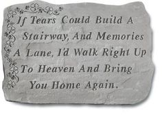 Memorial Garden Stones – MADE IN THE USA     If Tears Could Build a Stairway, and Memories A Lane, I'd Walk Right Up to Heaven and Bring You Home Again.  #memorialgardenstones          This Memorial Garden Stone weighs 18 lbs. and measures 18.5 x 12.25.  Made of cast stone, these are weatherproof and guaranteed to last a lifetime.  All of the decorative stones have a hanger on the back which will allow you to hang anywhere.