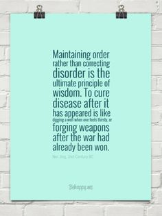 Maintaining order rather than correcting disorder is the ultimate principle of wisdom. to cure di... by Nei Jing, 2nd Century BC #70247