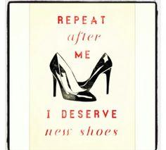 I deserve new shoes...I deserve new shoes