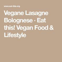 Vegane Lasagne Bolognese · Eat this! Vegan Food & Lifestyle