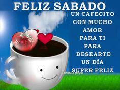 Feliz Sábado, un cafecito con mucho amor para ti para desearte un día super feliz