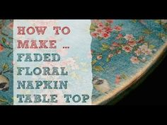 A handmade cottage: Floral & faded wood tutorial - using napkins! (plus how to make a fire-pit table)