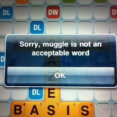 #wordswithfriends Muggle is totally a word!