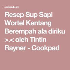 Resep Sup Sapi Wortel Kentang Berempah ala diriku >.< oleh Tintin Rayner - Cookpad