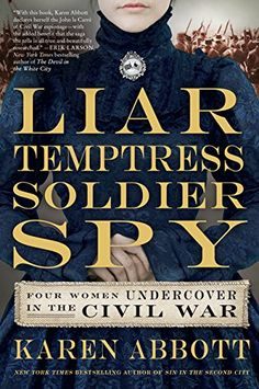 Liar, Temptress, Soldier, Spy: Four Women Undercover in the Civil War by Oline Eaton http://www.biographicalinquiries2.com/liar-temptress-soldier-spy-four-women-undercover-in-the-civil-war