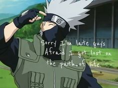 It's worth getting lost in the path of life... Im with you Kakashi. He is sooo cute.