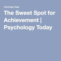 The Sweet Spot for Achievement   Psychology Today