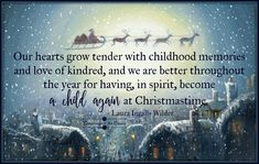 Our hearts grow tender with childhood memories and love of kindred, and we are better throughout the year for having, in spirit, become a child again at Christmastime Laura Ingalls Wilder, Winter Painting, Dream Come True, Better Love, Special Day, Childhood Memories, Dreaming Of You, How To Become, Merry Christmas